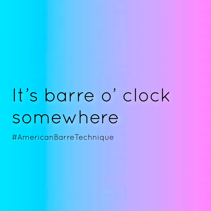 It's barre o' clock somewhere.