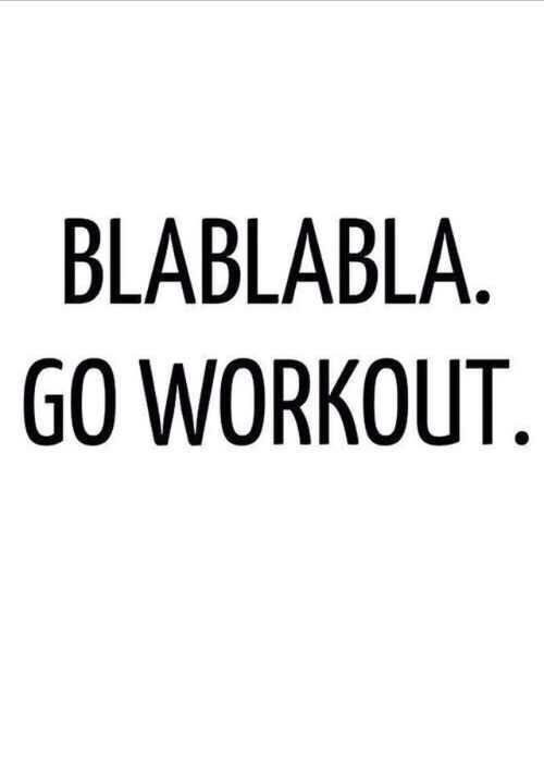 BLABLABLABLABLA... Go Workout Fitness Quotes